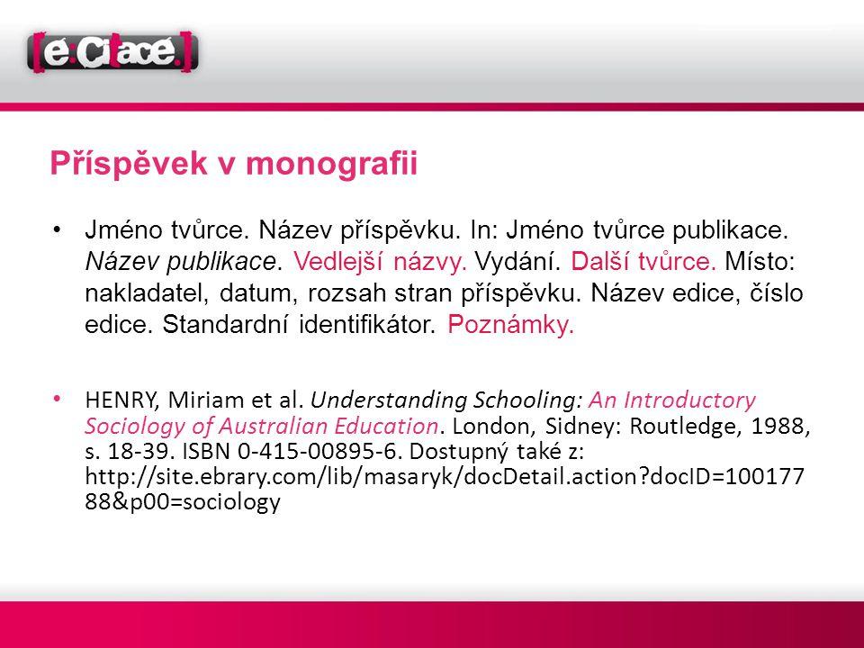Příspěvek v monografii •Jméno tvůrce. Název příspěvku. In: Jméno tvůrce publikace. Název publikace. Vedlejší názvy. Vydání. Další tvůrce. Místo: nakla