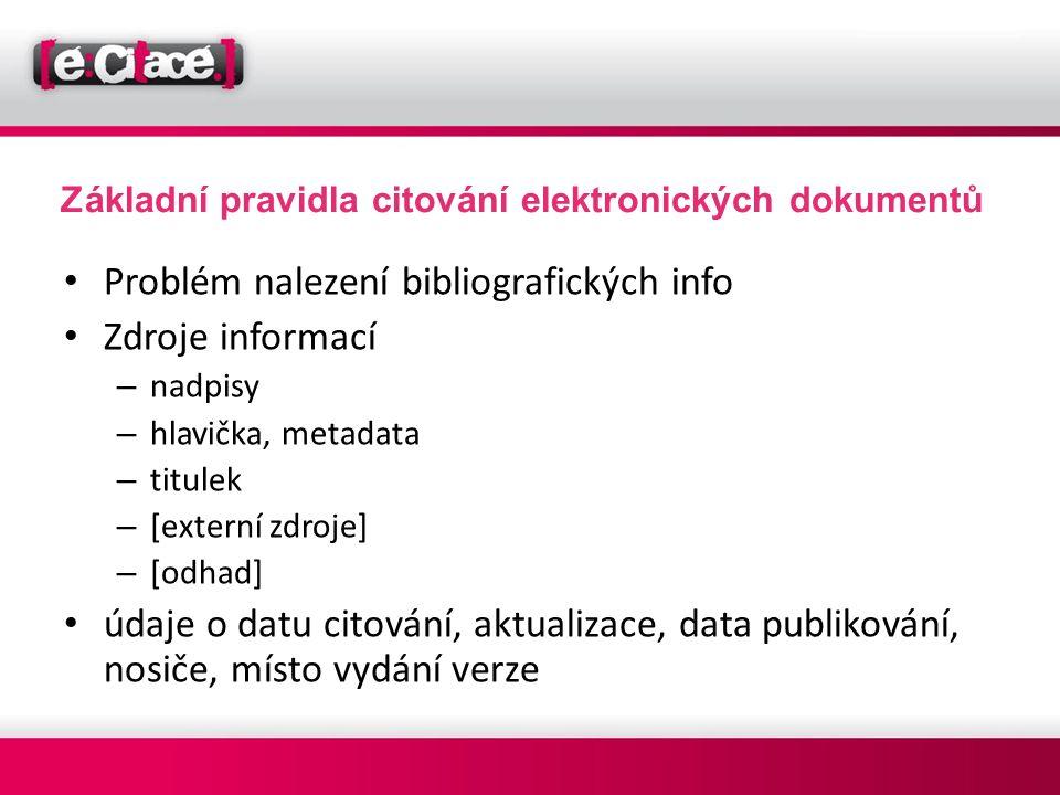 Základní pravidla citování elektronických dokumentů • Problém nalezení bibliografických info • Zdroje informací – nadpisy – hlavička, metadata – titul
