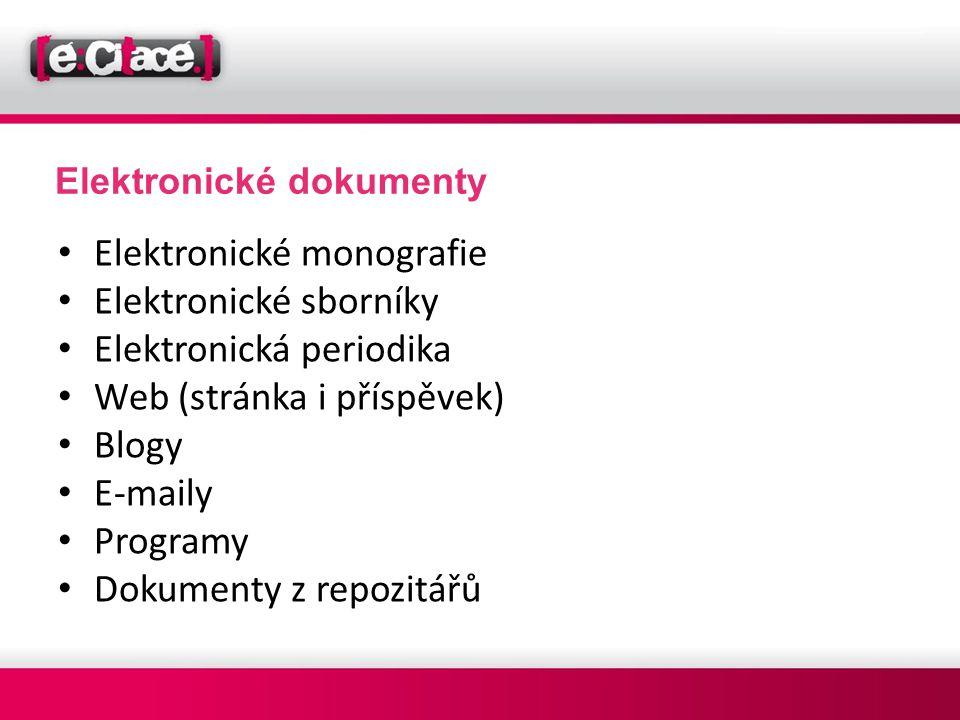 Elektronické dokumenty • Elektronické monografie • Elektronické sborníky • Elektronická periodika • Web (stránka i příspěvek) • Blogy • E-maily • Prog