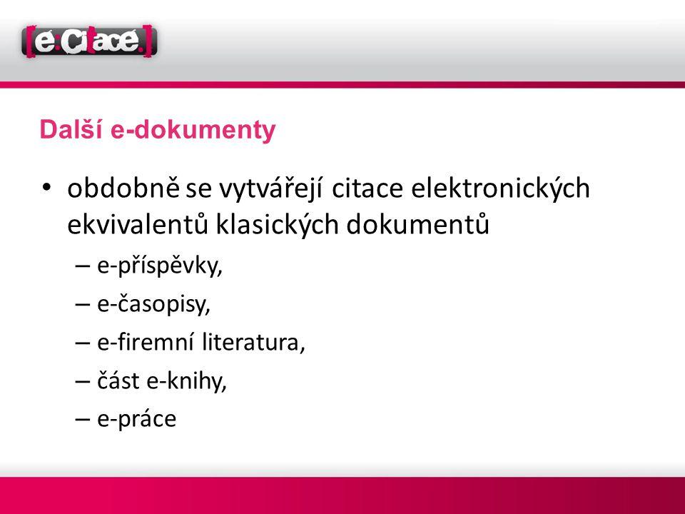 Další e-dokumenty • obdobně se vytvářejí citace elektronických ekvivalentů klasických dokumentů – e-příspěvky, – e-časopisy, – e-firemní literatura, –
