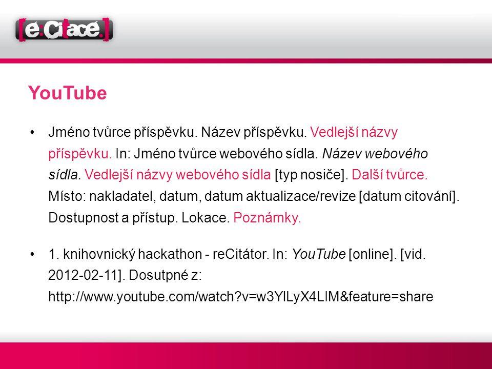 YouTube •Jméno tvůrce příspěvku. Název příspěvku. Vedlejší názvy příspěvku. In: Jméno tvůrce webového sídla. Název webového sídla. Vedlejší názvy webo