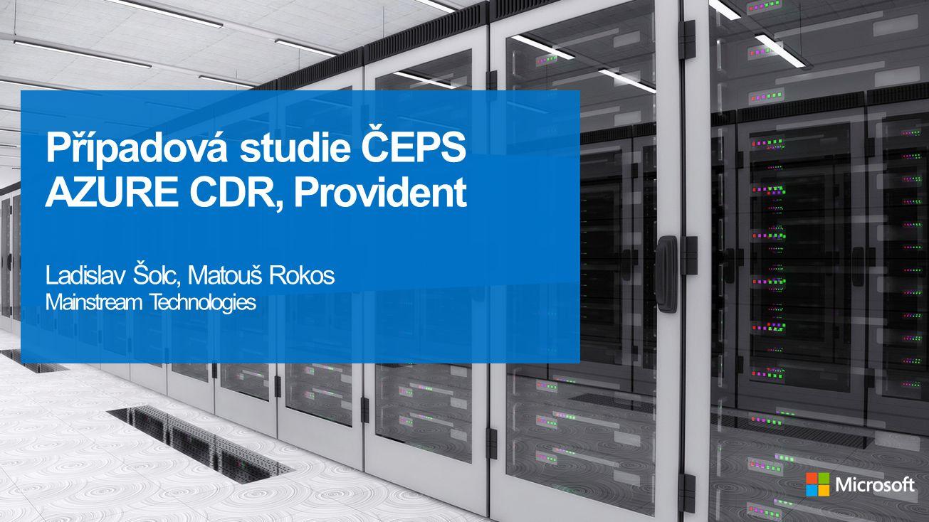 Případová studie ČEPS AZURE CDR, Provident Ladislav Šolc, Matouš Rokos Mainstream Technologies