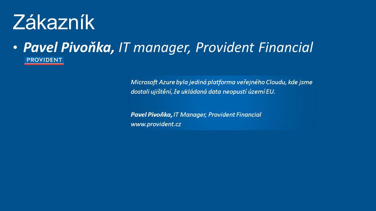 Microsoft Azure byla jediná platforma veřejného Cloudu, kde jsme dostali ujištění, že ukládaná data neopustí území EU. Pavel Pivoňka, IT Manager, Prov