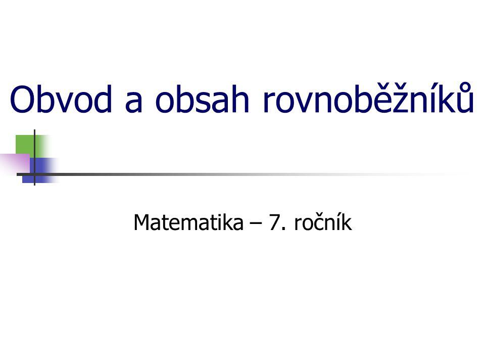Obvod a obsah rovnoběžníků Matematika – 7. ročník