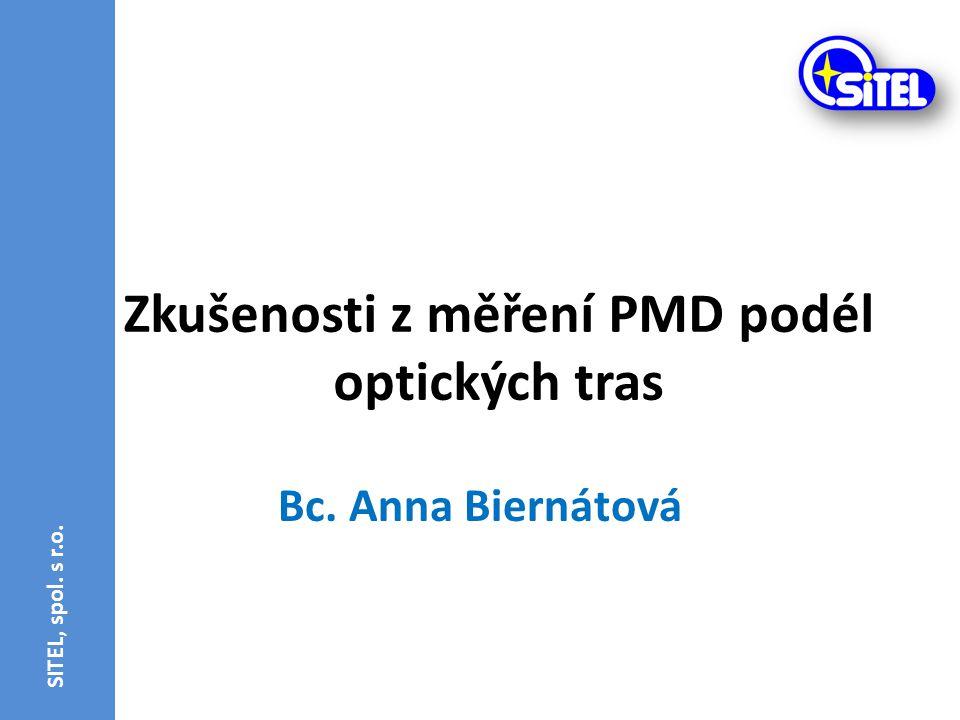 Zkušenosti z měření PMD podél optických tras Bc. Anna Biernátová SITEL, spol. s r.o.
