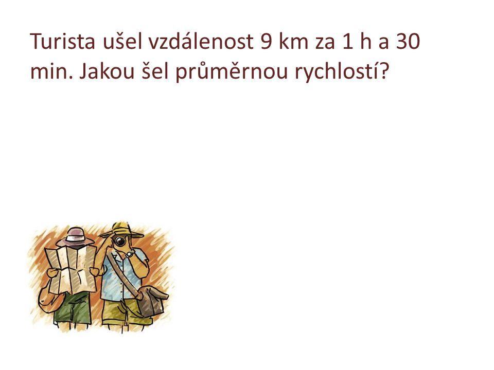 Turista ušel vzdálenost 9 km za 1 h a 30 min. Jakou šel průměrnou rychlostí?