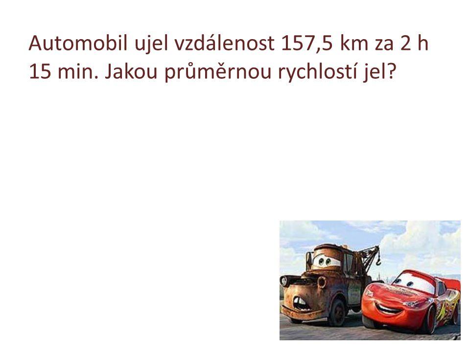 Automobil ujel vzdálenost 157,5 km za 2 h 15 min. Jakou průměrnou rychlostí jel?
