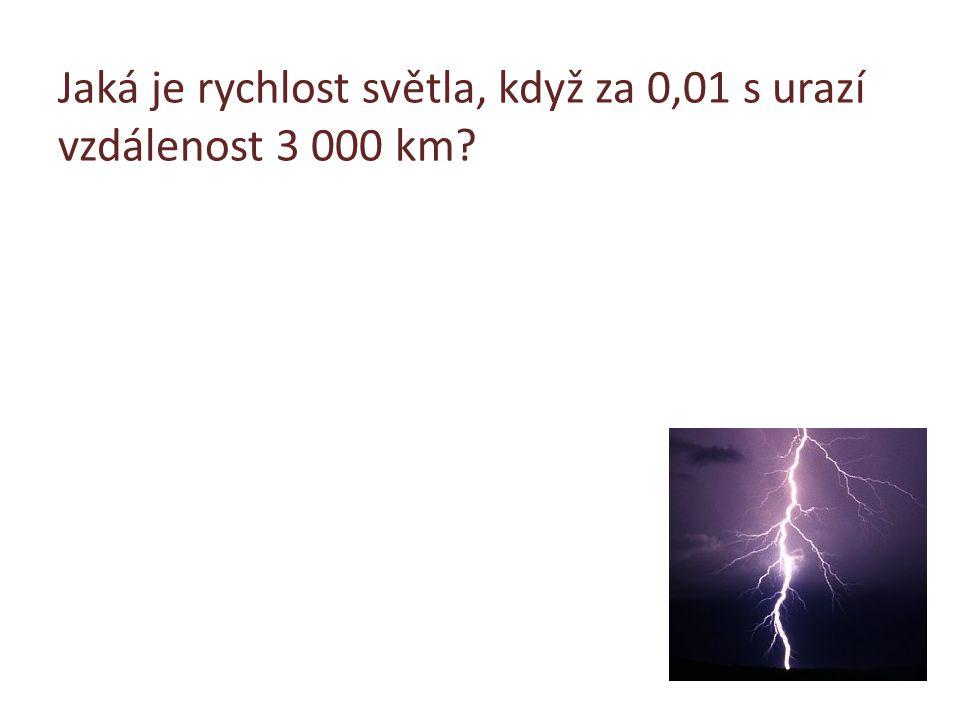 Jaká je rychlost světla, když za 0,01 s urazí vzdálenost 3 000 km?