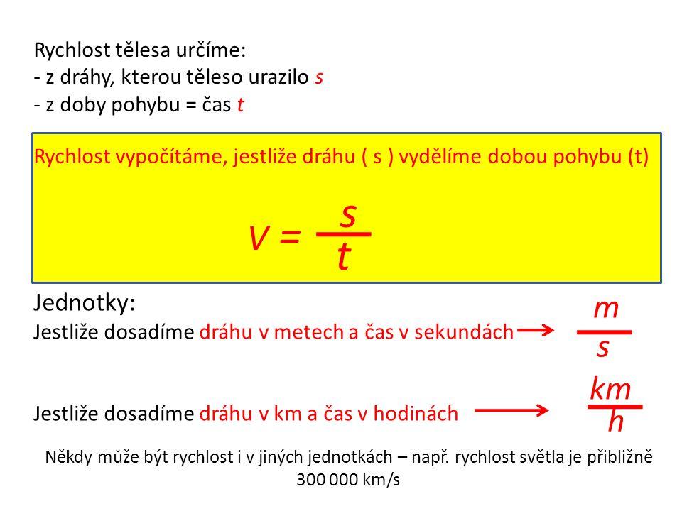 Rychlost tělesa určíme: - z dráhy, kterou těleso urazilo s - z doby pohybu = čas t Rychlost vypočítáme, jestliže dráhu ( s ) vydělíme dobou pohybu (t)