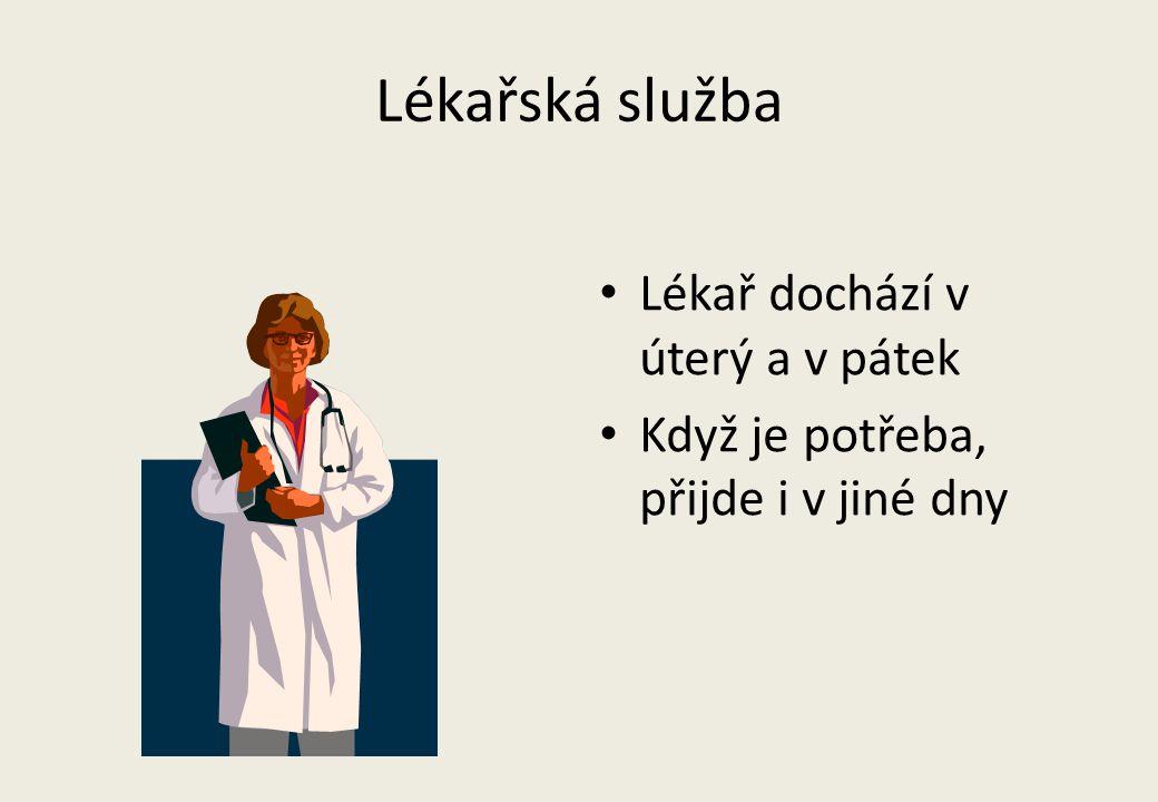 Lékařská služba • Lékař dochází v úterý a v pátek • Když je potřeba, přijde i v jiné dny