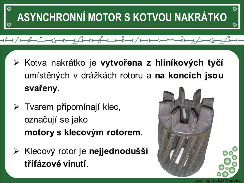 ASYNCHRONNÍ MOTOR S KOTVOU NAKRÁTKO  Kotva nakrátko je vytvořena z hliníkových tyčí umístěných v drážkách rotoru a na koncích jsou svařeny. 3  Tvare