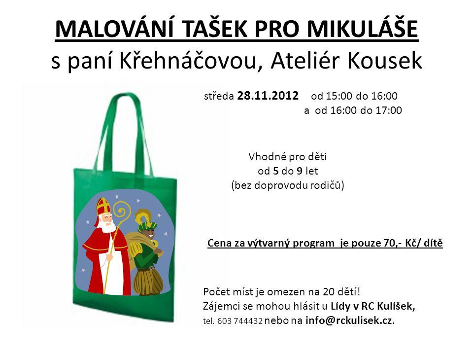 MALOVÁNÍ TAŠEK PRO MIKULÁŠE s paní Křehnáčovou, Ateliér Kousek středa 28.11.2012 od 15:00 do 16:00 a od 16:00 do 17:00 Vhodné pro děti od 5 do 9 let (