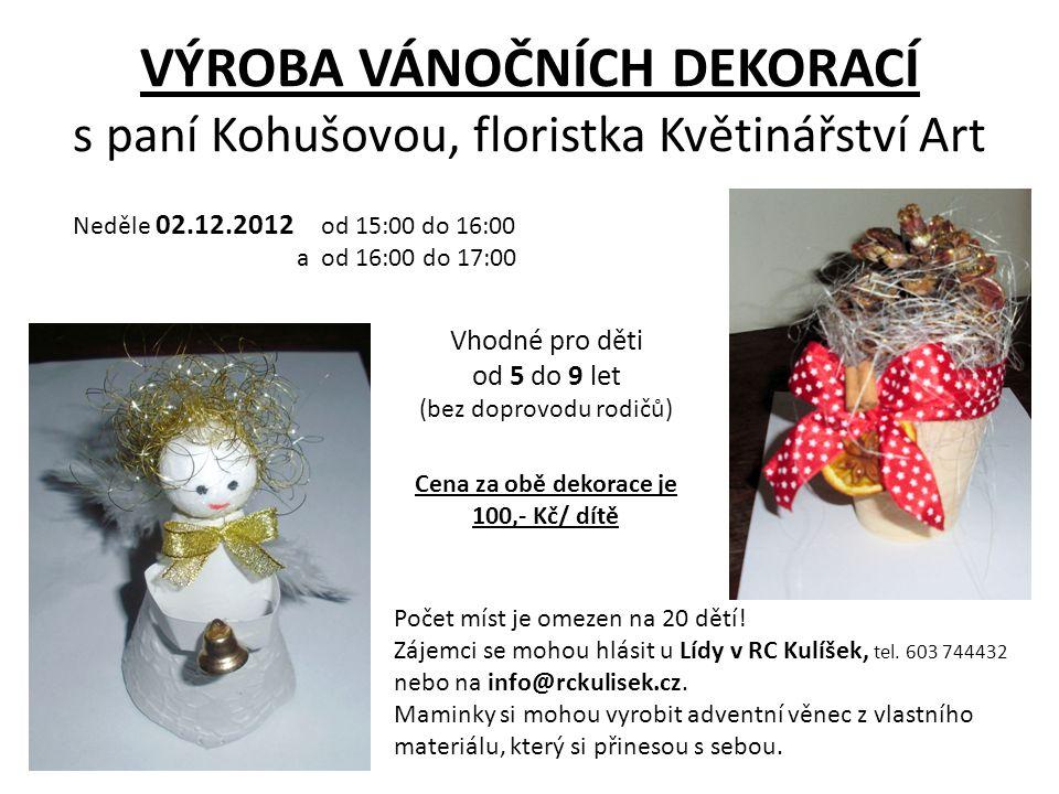 VÝROBA VÁNOČNÍCH DEKORACÍ s paní Kohušovou, floristka Květinářství Art Neděle 02.12.2012 od 15:00 do 16:00 a od 16:00 do 17:00 Vhodné pro děti od 5 do