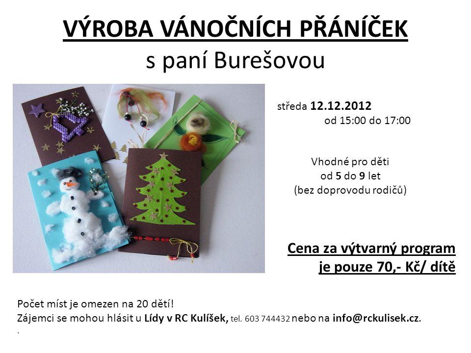VÝROBA VÁNOČNÍCH PŘÁNÍČEK s paní Burešovou středa 12.12.2012 od 15:00 do 17:00 Vhodné pro děti od 5 do 9 let (bez doprovodu rodičů) Cena za výtvarný p
