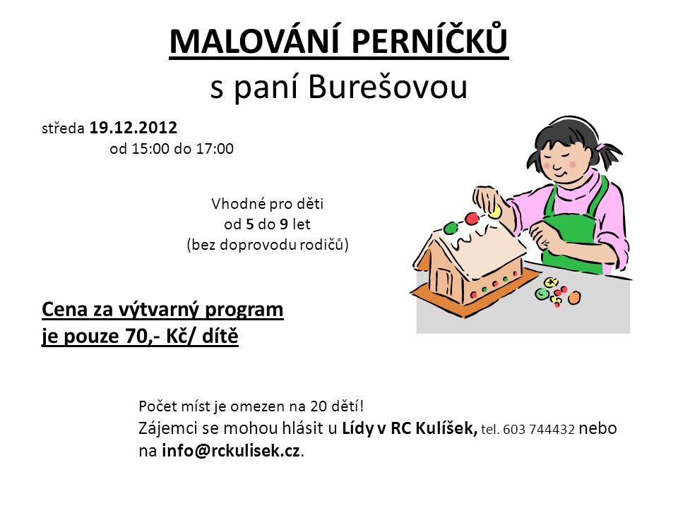 MALOVÁNÍ PERNÍČKŮ s paní Burešovou středa 19.12.2012 od 15:00 do 17:00 Vhodné pro děti od 5 do 9 let (bez doprovodu rodičů) Cena za výtvarný program j