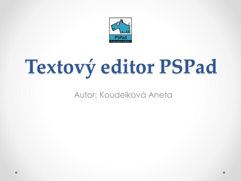 Textový editor PSPad Autor: Koudelková Aneta