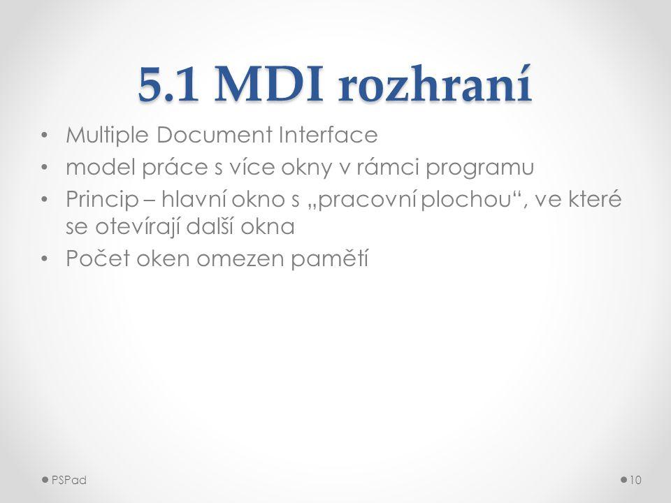 """5.1 MDI rozhraní • Multiple Document Interface • model práce s více okny v rámci programu • Princip – hlavní okno s """"pracovní plochou"""", ve které se ot"""