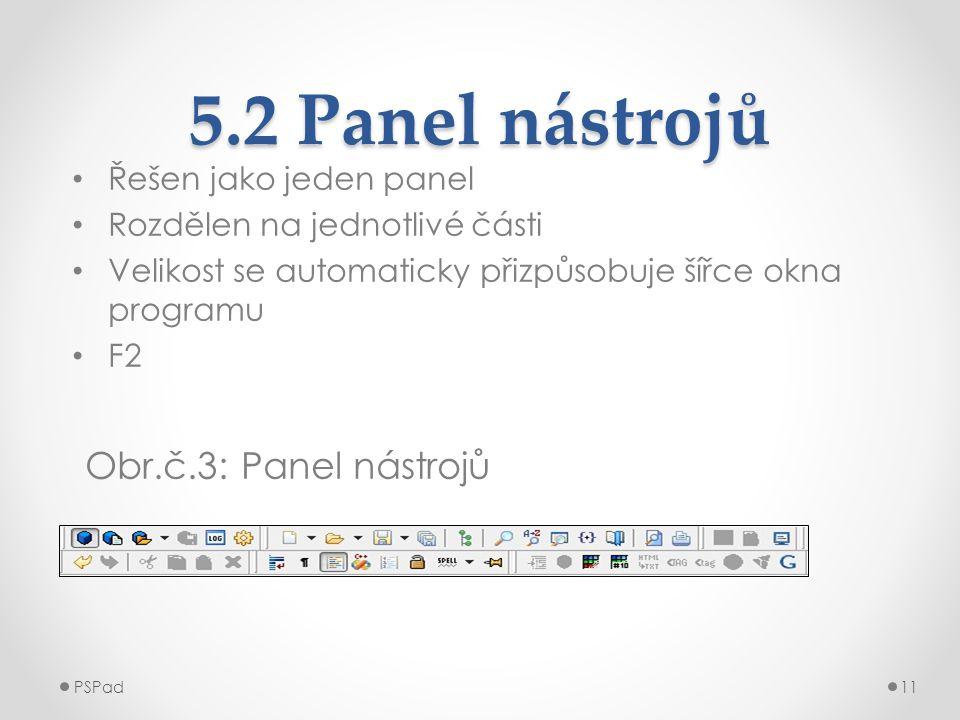 5.2 Panel nástrojů • Řešen jako jeden panel • Rozdělen na jednotlivé části • Velikost se automaticky přizpůsobuje šířce okna programu • F2 Obr.č.3: Pa