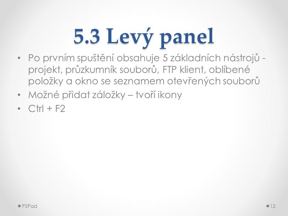 5.3 Levý panel • Po prvním spuštění obsahuje 5 základních nástrojů - projekt, průzkumník souborů, FTP klient, oblíbené položky a okno se seznamem otev