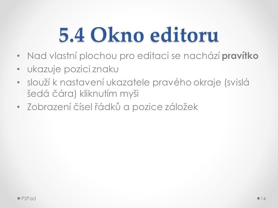 5.4 Okno editoru • Nad vlastní plochou pro editaci se nachází pravítko • ukazuje pozici znaku • slouží k nastavení ukazatele pravého okraje (svislá še
