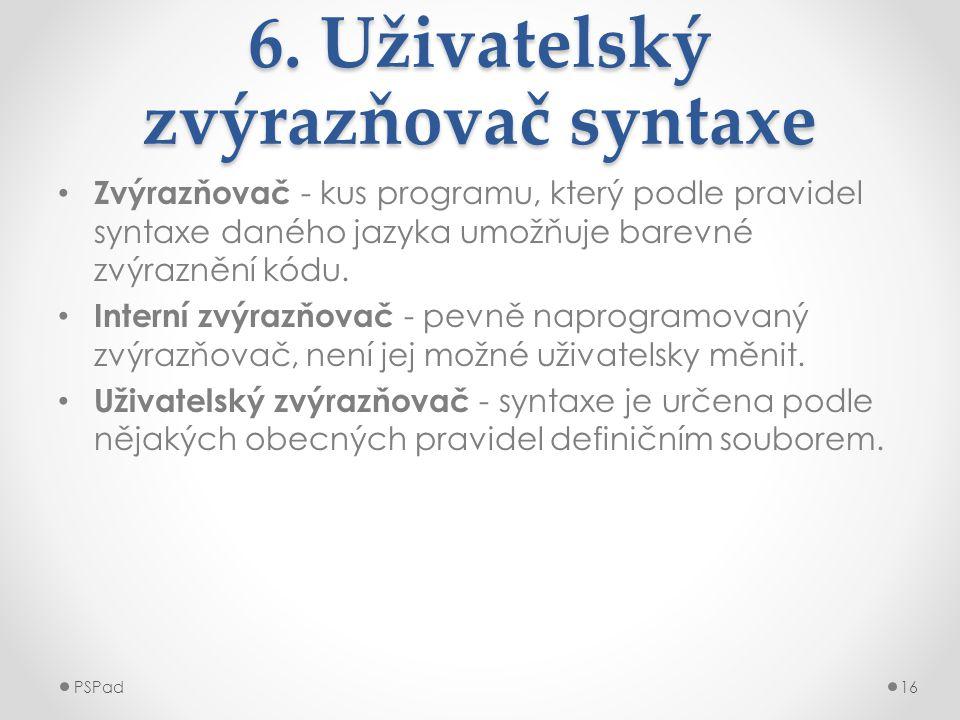 6. Uživatelský zvýrazňovač syntaxe • Zvýrazňovač - kus programu, který podle pravidel syntaxe daného jazyka umožňuje barevné zvýraznění kódu. • Intern