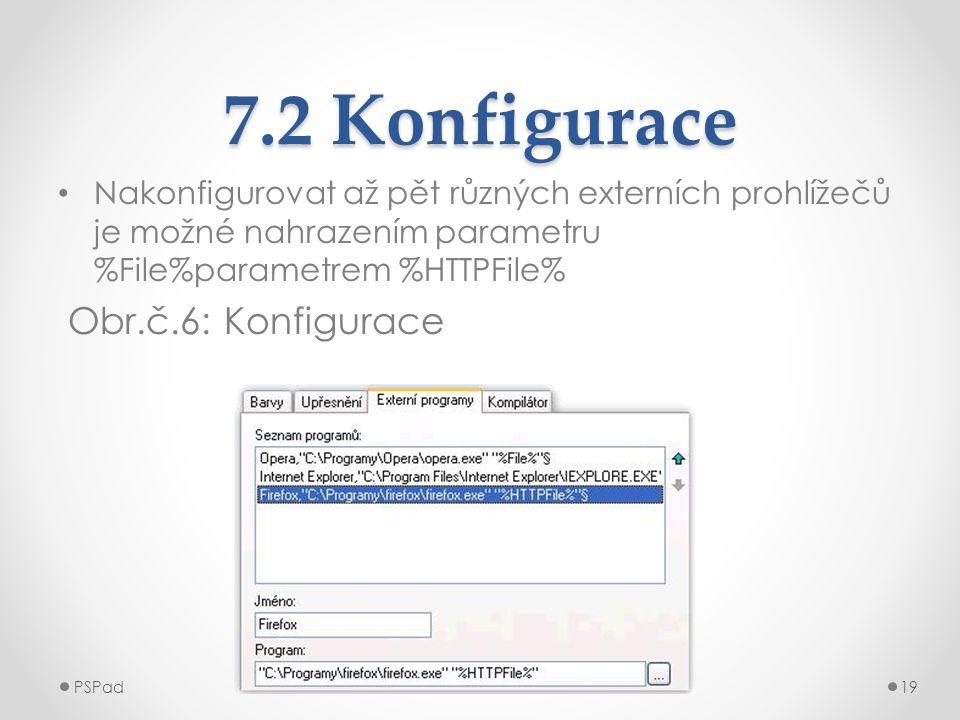 7.2 Konfigurace • Nakonfigurovat až pět různých externích prohlížečů je možné nahrazením parametru %File%parametrem %HTTPFile% Obr.č.6: Konfigurace PS