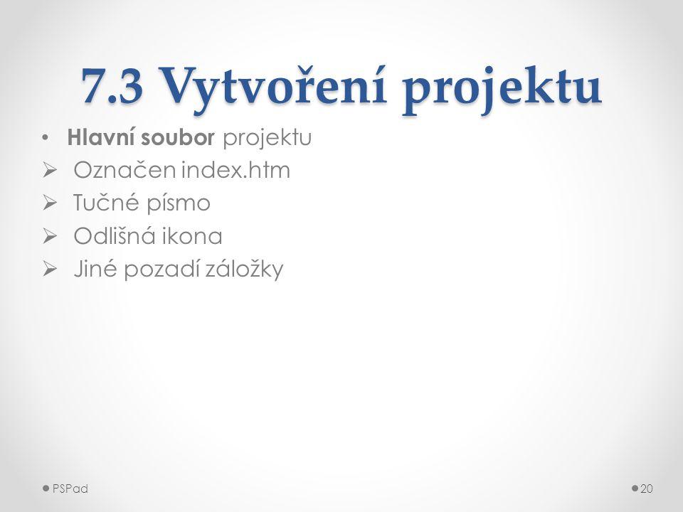 7.3 Vytvoření projektu • Hlavní soubor projektu  Označen index.htm  Tučné písmo  Odlišná ikona  Jiné pozadí záložky PSPad20