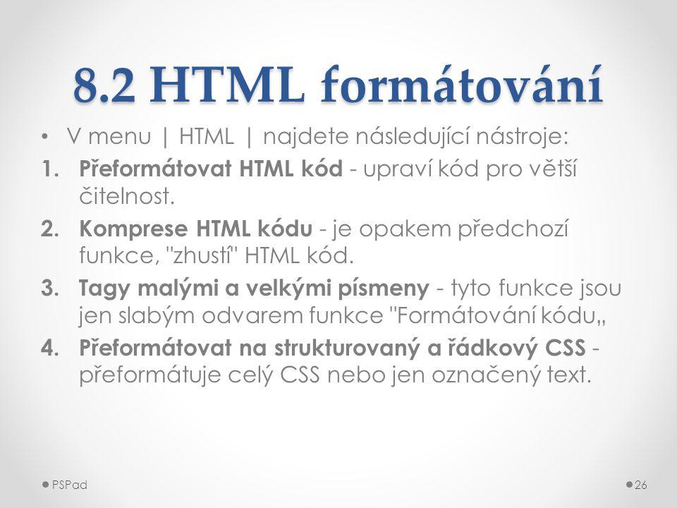 8.2 HTML formátování • V menu | HTML | najdete následující nástroje: 1. Přeformátovat HTML kód - upraví kód pro větší čitelnost. 2. Komprese HTML kódu