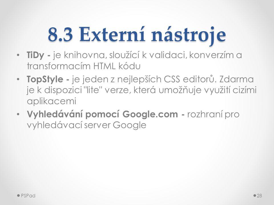 8.3 Externí nástroje • TiDy - je knihovna, sloužící k validaci, konverzím a transformacím HTML kódu • TopStyle - je jeden z nejlepších CSS editorů. Zd