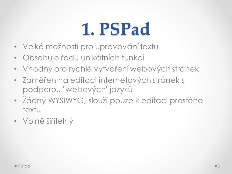 1. PSPad • Velké možnosti pro upravování textu • Obsahuje řadu unikátních funkcí • Vhodný pro rychlé vytvoření webových stránek • Zaměřen na editaci i