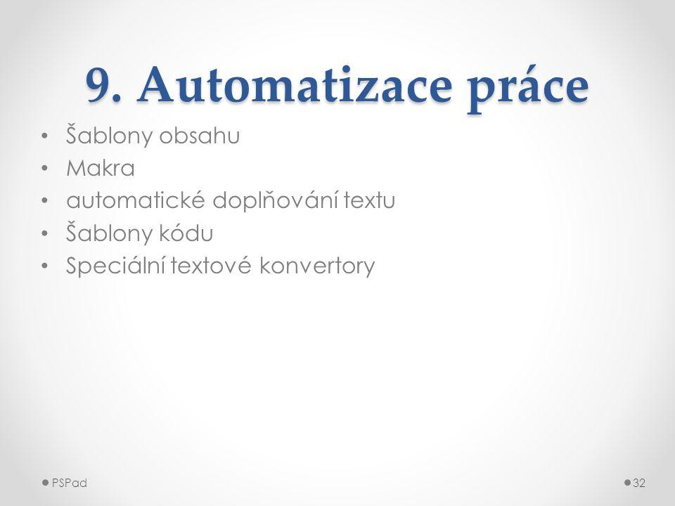 9. Automatizace práce • Šablony obsahu • Makra • automatické doplňování textu • Šablony kódu • Speciální textové konvertory PSPad32