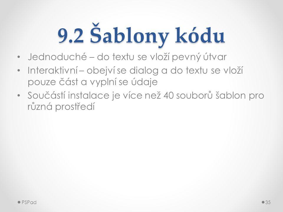 9.2 Šablony kódu • Jednoduché – do textu se vloží pevný útvar • Interaktivní – obejví se dialog a do textu se vloží pouze část a vyplní se údaje • Sou