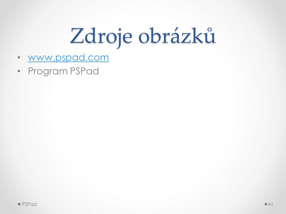 Zdroje obrázků • www.pspad.com www.pspad.com • Program PSPad PSPad41