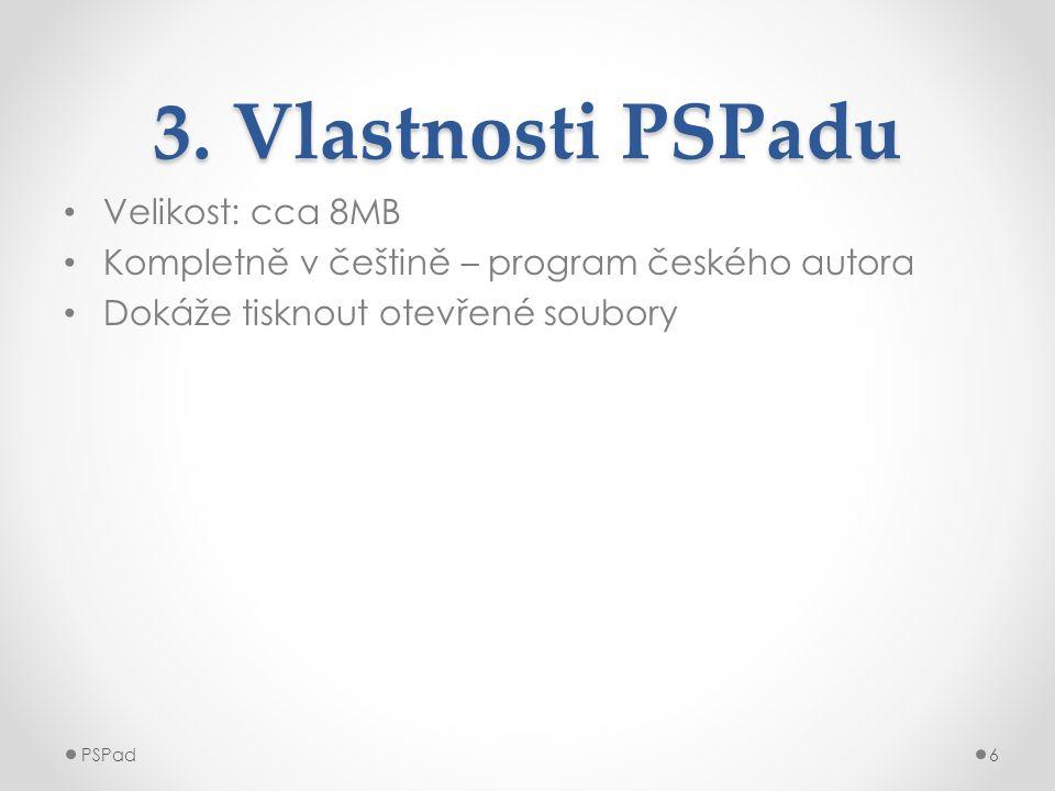 3. Vlastnosti PSPadu • Velikost: cca 8MB • Kompletně v češtině – program českého autora • Dokáže tisknout otevřené soubory PSPad6