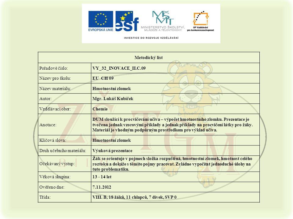 Metodický list Pořadové číslo:VY_32_INOVACE_II.C.09 Název pro školu:EU CH 09 Název materiálu:Hmotnostní zlomek Autor:Mgr.