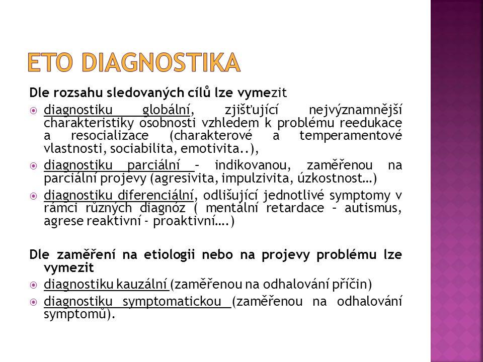 Dle rozsahu sledovaných cílů lze vymezit  diagnostiku globální, zjišťující nejvýznamnější charakteristiky osobnosti vzhledem k problému reedukace a r