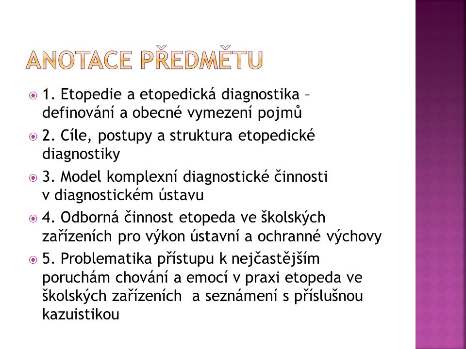  1. Etopedie a etopedická diagnostika – definování a obecné vymezení pojmů  2. Cíle, postupy a struktura etopedické diagnostiky  3. Model komplexní