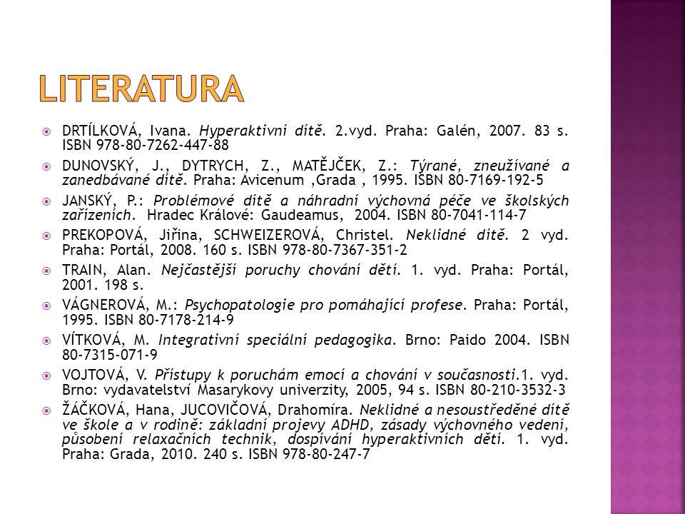  DRTÍLKOVÁ, Ivana. Hyperaktivní dítě. 2.vyd. Praha: Galén, 2007. 83 s. ISBN 978-80-7262-447-88  DUNOVSKÝ, J., DYTRYCH, Z., MATĚJČEK, Z.: Týrané, zne