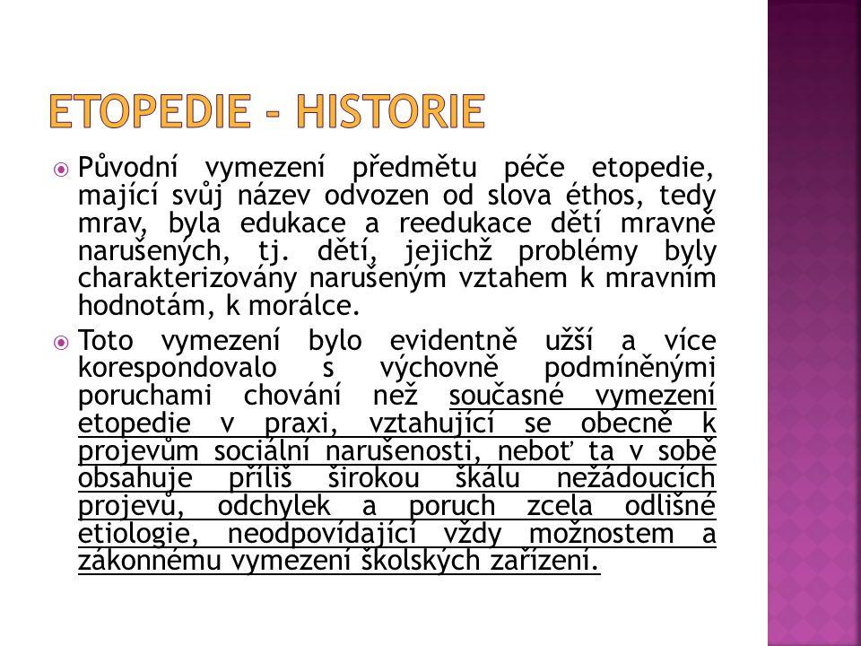  Původní vymezení předmětu péče etopedie, mající svůj název odvozen od slova éthos, tedy mrav, byla edukace a reedukace dětí mravně narušených, tj. d