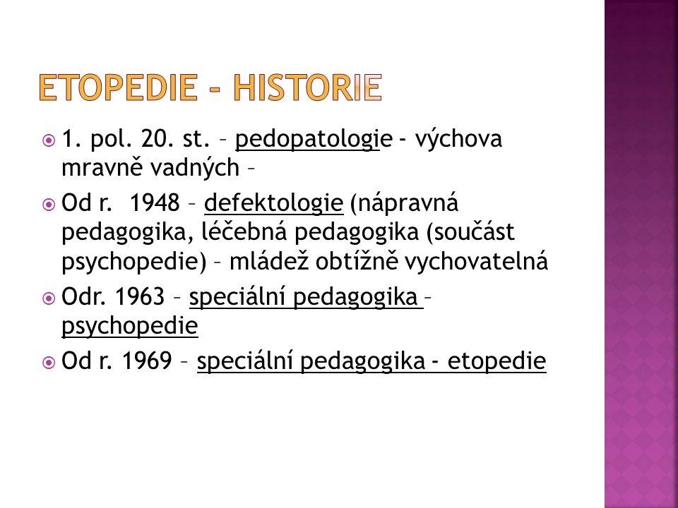  1. pol. 20. st. – pedopatologie - výchova mravně vadných –  Od r. 1948 – defektologie (nápravná pedagogika, léčebná pedagogika (součást psychopedie