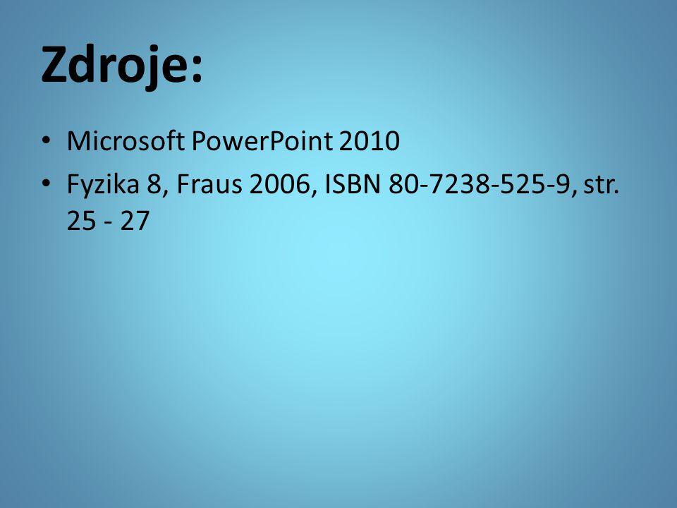 Zdroje: • Microsoft PowerPoint 2010 • Fyzika 8, Fraus 2006, ISBN 80-7238-525-9, str. 25 - 27