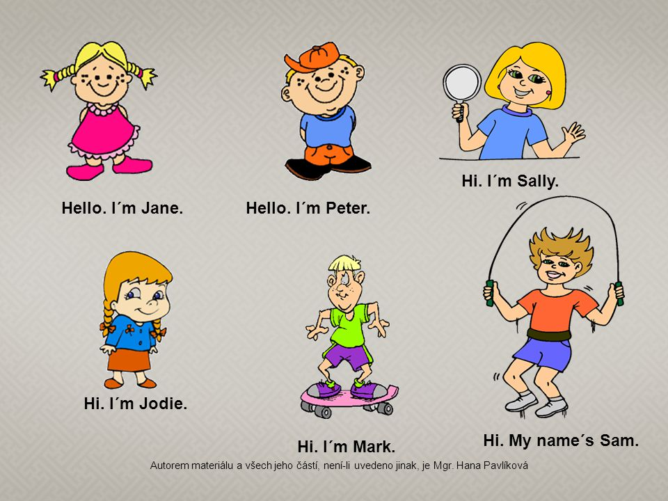 Hello. I´m Jane.Hello. I´m Peter. Hi. I´m Sally.