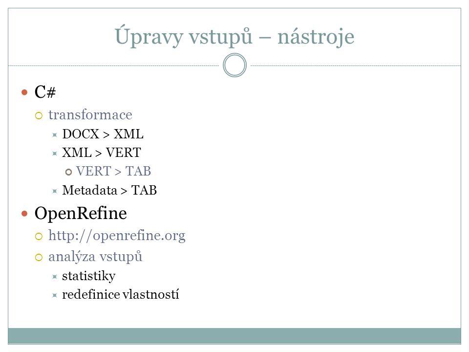 Úpravy vstupů – nástroje  C#  transformace  DOCX > XML  XML > VERT VERT > TAB  Metadata > TAB  OpenRefine  http://openrefine.org  analýza vstupů  statistiky  redefinice vlastností