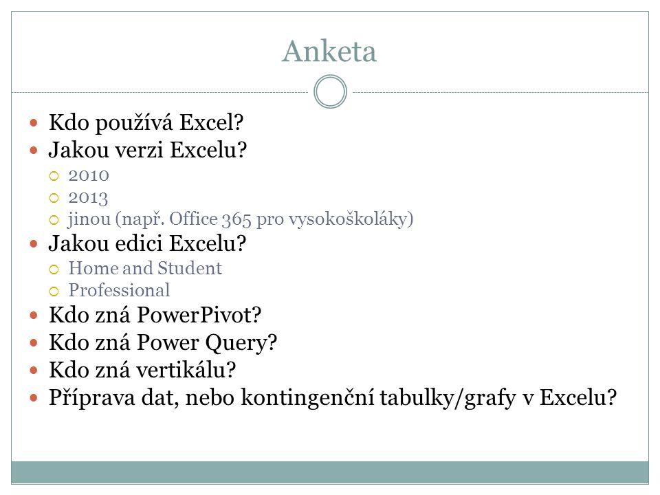 Anketa  Kdo používá Excel?  Jakou verzi Excelu?  2010  2013  jinou (např. Office 365 pro vysokoškoláky)  Jakou edici Excelu?  Home and Student