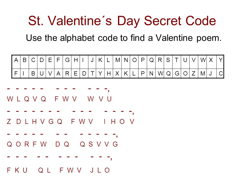 St. Valentine´s Day Secret Code Use the alphabet code to find a Valentine poem.