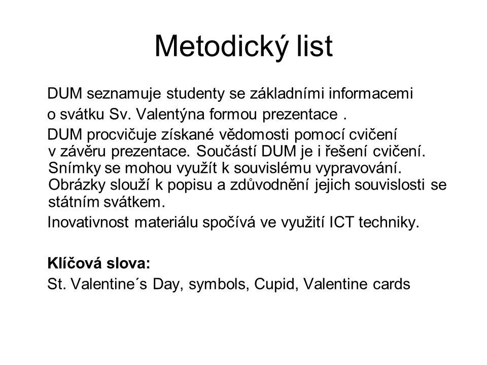 Metodický list DUM seznamuje studenty se základními informacemi o svátku Sv. Valentýna formou prezentace. DUM procvičuje získané vědomosti pomocí cvič