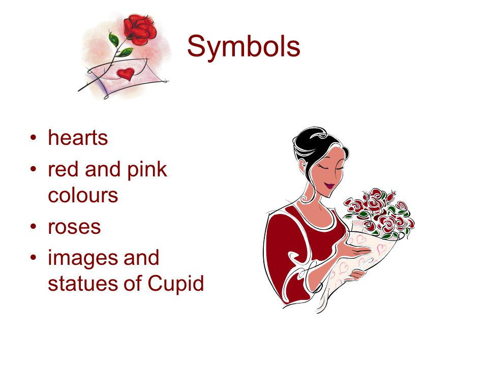 Symbols •hearts •red and pink colours •roses •images and statues of Cupid