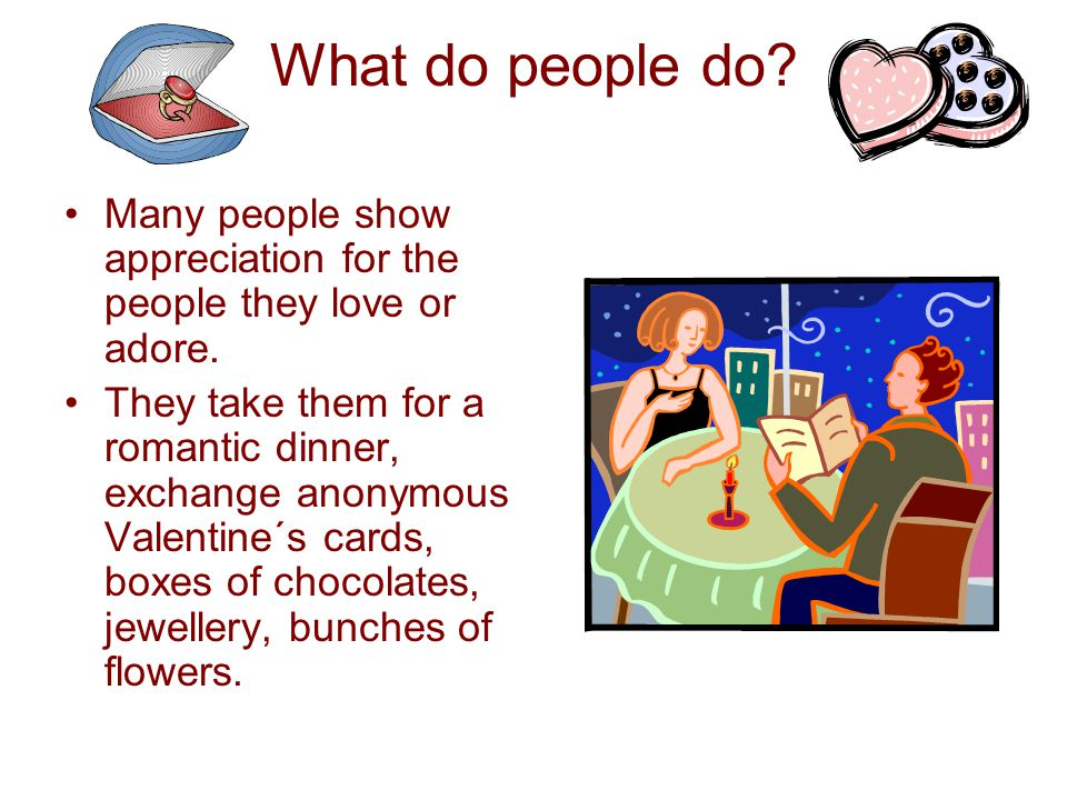 What do people do. •Many people show appreciation for the people they love or adore.