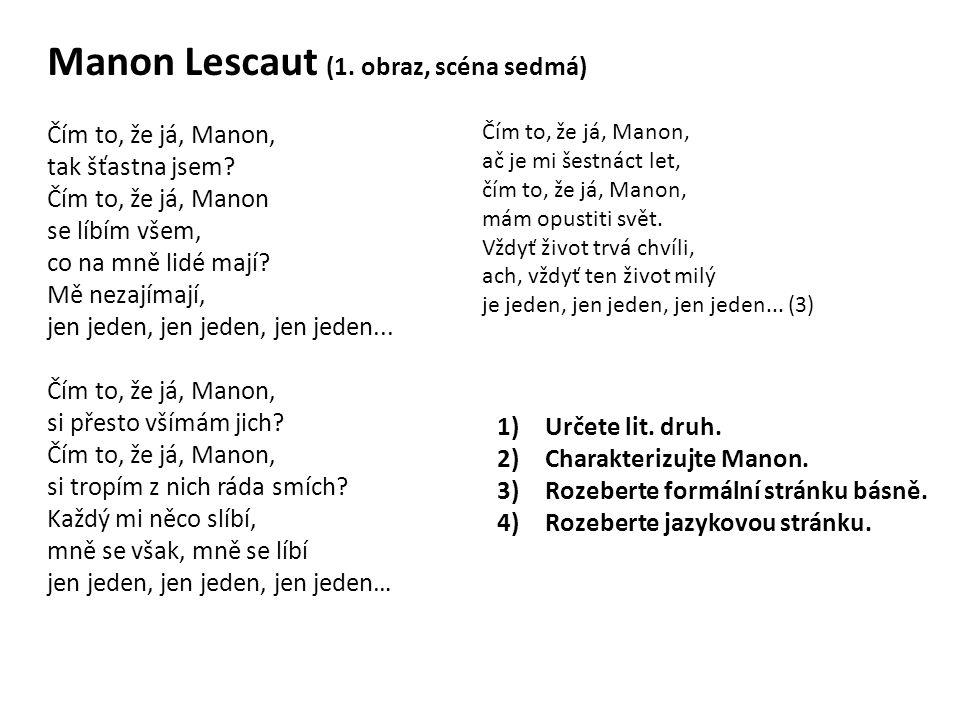 Manon Lescaut (1. obraz, scéna sedmá) Čím to, že já, Manon, tak šťastna jsem? Čím to, že já, Manon se líbím všem, co na mně lidé mají? Mě nezajímají,
