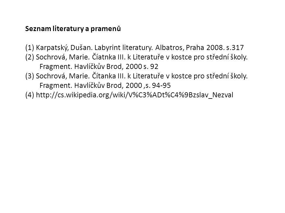 Seznam literatury a pramenů (1) Karpatský, Dušan. Labyrint literatury. Albatros, Praha 2008. s.317 (2) Sochrová, Marie. Číatnka III. k Literatuře v ko